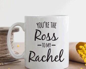 You're the Ross to my Rachel Mug (M303)