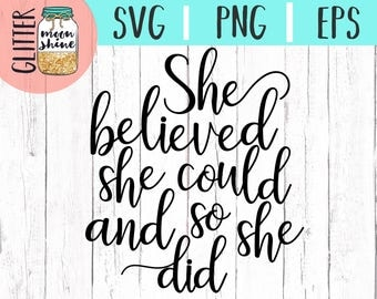 She Believed She Could So She Did svg eps dxf png Files for Cutting Machines Cameo Cricut, Girly, Mama Bear, Mother's Day, Toddler, Baby svg