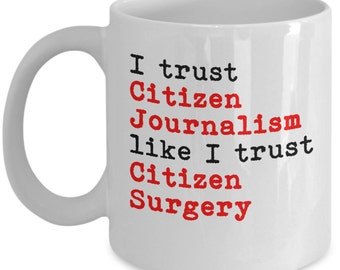 Journalist Gifts - I Trust Citizen Journalism Like I Trust Citizen Surgery - Gift for a Journalist or Writer -