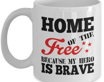 Military Spouse Mug - Home Of The Free Because My Hero Is Brave - Veteran Spouse Gift