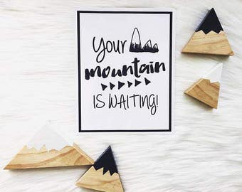 Your Mountain is Waiting | Wall Art | Nursery Decor | Home Decor | Monochrome | Inspirational | Print