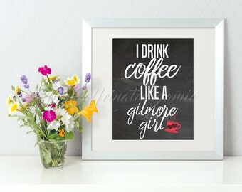 I Drink Coffee Like A Gilmore Girl Black Background Digital Print