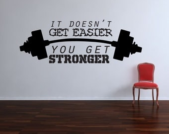 It Doesn't Get Easier You Get Stronger Inspirational Vinyl Wall Decal
