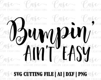 Bumpin' Ain't Easy SVG Cutting File, Ai, Png and Dxf | Instant Download | Maternity | Pregnant | Cricut and Silhouette Files