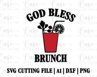 God Bless Brunch Custom SVG Cutting File, Ai, Dxf and PNG | Instant Download | Cricut and Silhouette | Bloody Mary | Brunch