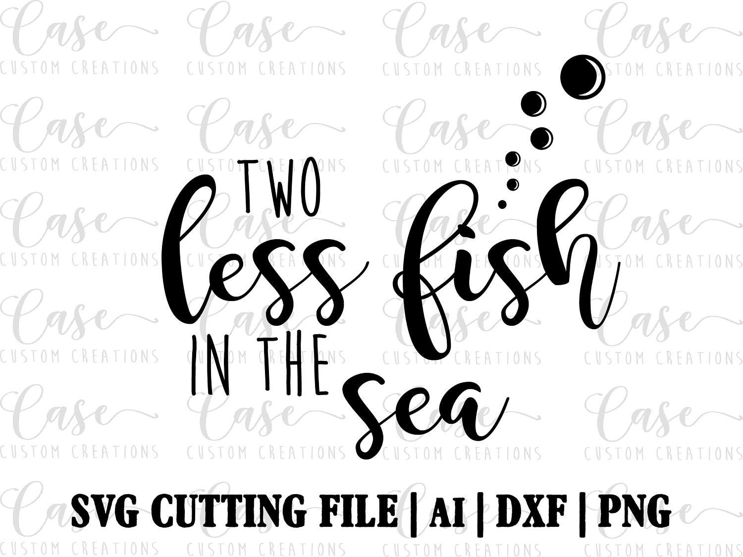 Two less fish in the sea svg cutting file ai dxf and png for Two less fish in the sea