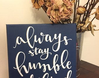Always Stay Humble And Kind | Canvas