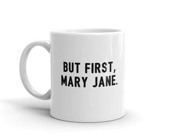 But First Mary-Jane I Weed Mug | Stoner Shirt | Weed Mug | Cannabis Mug | Funny Mug | Awesome Mug