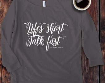 Gilmore Girls inspired Life's short Talk fast quote 3/4 Sleeve Off the Shoulder Raglan Women's Shirt - Ink Printed