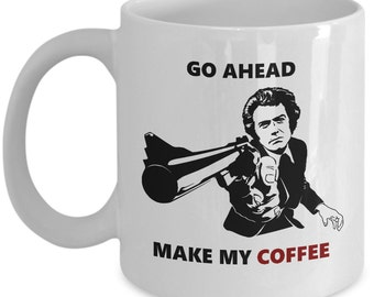 Dirty Harry Coffee Mug - Funny Gift for Clint Eastwood Fans - Go Ahead, Make My Coffee