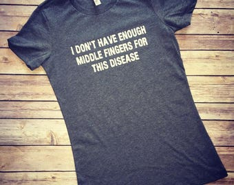 I Don't Have Enough Middle Fingers For This Disease, Cancer Shirt, Autism Shirt, Disease Shirt, Cancer Mom, Autism Mom. Awareness Shirt