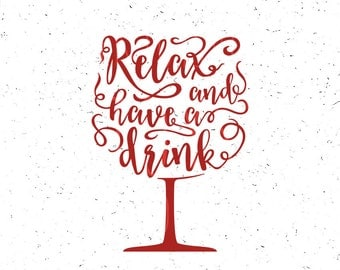 Wine svg Relax and have a Drink SVG Wine SVG Wine svg File Drink svg file Wine Glass Svg Mom drink svg Silhouette Cricut Files Silhouette