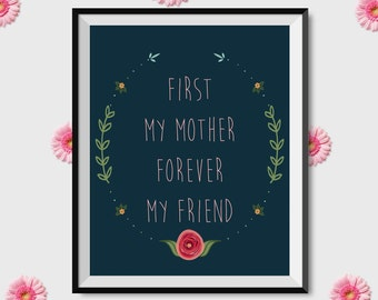 First My mother forever my friend, Mothers Day Print, Gift for Mom, Best Mom Gift, Mothers Day Gift, Printable Mom Wall Art, For Mom, print