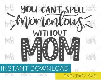 Mother's day cut file, Can't spell momentous without mom SVG, shadowbox decal, use with Cricut & Silhouette, mom love, Instant Download