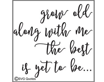 Grow Old Along With Me...  SVG DXF EPS Cutting File For Cricut Explore & More.Instant Download.Personal and Commercial Use.Valentine. Vinyl.