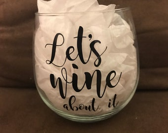 Let's wine about it wine glass