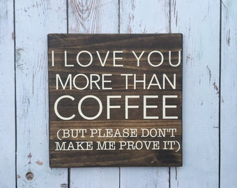 I Love You More Than Coffee... | Wood Sign | Stained Wood Sign | Home Decor | Wall Decor | Home