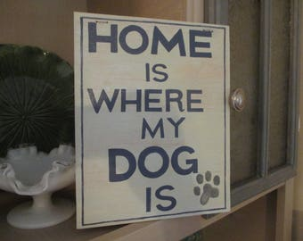 Home Is Where My Dog Is ~Hand Painted Wooden Home Decor ~ Pet Decor