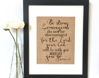 Joshua 1:9 be strong and courageous do not be discouraged for the Lord your God is with you wherever you go Burlap Print //Scripture// Bible