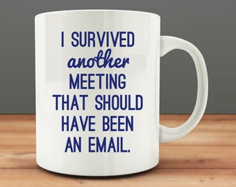 IMPERFECT SECONDS SALE - I Survived Another Meeting That Should Have Been An Email Coffee Mug (D-M17)
