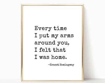 Every time I put my arms around you - Ernest Hemingway quote print, wall art, printable, home decor, print, wedding sign, 8x10, 11x14, 16x20