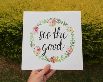 SEE THE GOOD | Hand Painted Watercolour Calligraphy | Unique Gift Idea | Home Decor | Floral Wreath | Hand Lettered Quote
