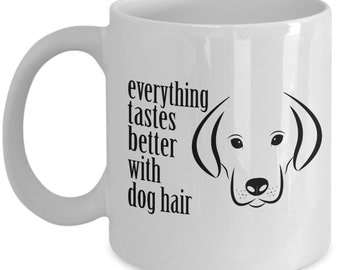 Dog Lover Cup - Everything Tastes Better With Dog Hair Mug