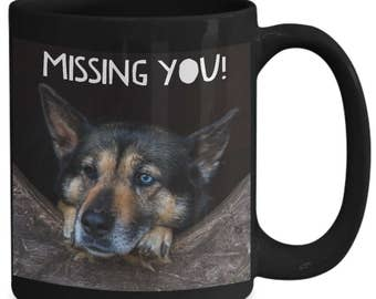 Coffee Cup! Shepherd MISSING YOU!! Photograph of Gorgeous German Shepherd Longing for His Loved One To Return! 15 oz Black Ceramic Mug!