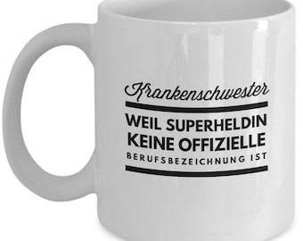 Krankenschwester - Weil Superheldin keine offizielle Berufsbezeichnung ist - witzige Tasse für Krankenschwestern