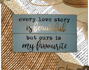 Every Love Story is Beautiful but Ours is My Favourite - Wood Pallet Sign