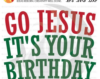 Digital File, Go Jesus It's Your Birthday, Christmas, Funny, Xmas,  Shirt Decal Design, Svg, Png, Dxf, Eps file