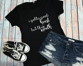 Good Heart Bad Mouth T, funny womans shirt, t-shirt, i gotta good heart but this mouth, womans shirt, funny