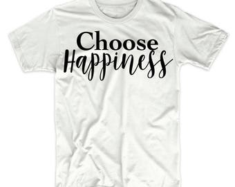 Choose Happiness Shirt - Happy Shirt - Happiness Shirt - Happy Tee - Inspirational T-Shirt - Inspirational Shirts - Happiness Tee