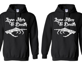 Love Her To Death Love Him To Death Valentine, Anniversary, GIFT, 2 Hoodies, Couple Hoodies, Matching Hoodies **EXPEDITE SHIPPING**