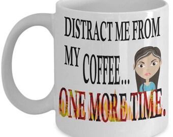 Funny Coffee Mug - Coffee Addicts Mug - Coffee Lovers Mug - Gifts Under 20 - Humorous Mug - Gifts For Her - Novelty Mug
