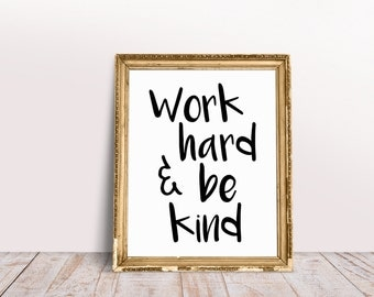 Work Hard and Be Kind - Instant digital download, printable wall art, black and white, home decor