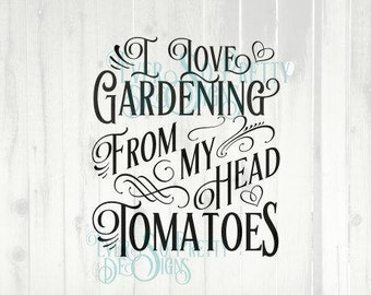 Commercial SVG, Personalised SVG, I love you from my head tomatoes, gardening svg, Cricut Silhouette Cutting File, gardening