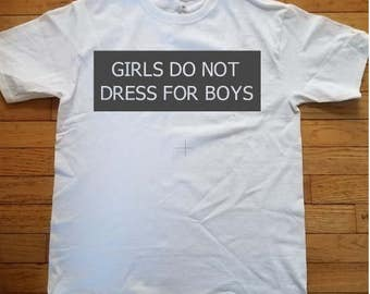 Girls Do Not Dress For Boys T-shirt, girl's t-shirt, women's t-shirt, tops and tees, feminist, resistance