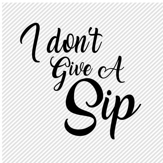 Wine Lover Svg I Dont Give A Sip Svg Svg Files Svg File