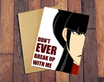 Don't EVER Break Up With Me - Mai - ATLA - Cute Greeting Card