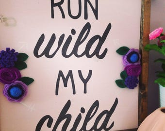 SALE! - Run Wild My Child Wooden Sign with felt flowers, Kids' Room Decor, Playroom Decor
