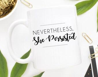Nevertheless She Persisted Mug   Coffee Mug   She Persisted   Elizabeth Warren Mug   Gift for Her   Nasty Woman Mug   Female Empowerment Mug
