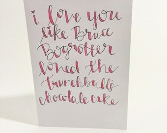 one-of-kind hand lettered I love you like Bruce Bogtrotter romance card