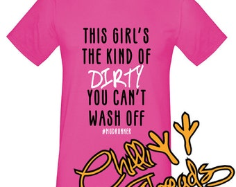 This girl's this kind of dirty that doesn't wash off, mud runner, filth girl run, T-Shirt, Tshirt