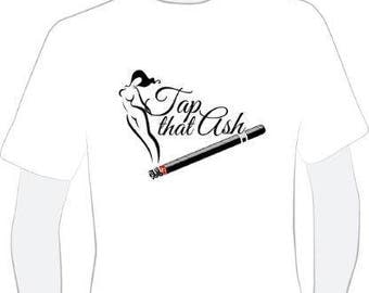 Tap That Ash  Cigar related T Shirt. Fun, Cool!
