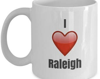 I Love Raleigh,  Raleigh Mug, Raleigh Coffee Mug, Raleigh Gifts, Raleigh Lover Gift, Funny Coffee mug