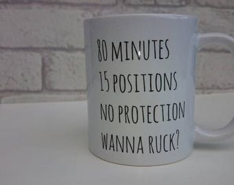 Funny Rugby fan mug, rude six nations coffee cup, 80 posistions, no protection, wanna scrum for husband boyfriend girlfriend or wife