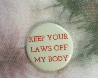 Keep Your Laws OFF My Body Button, Lapel Pin, Anna Joyce, Portland, OR