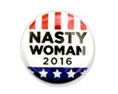 Nasty Woman 2016 Pinback Button, Magnet, Zipper Pull, or Keychain