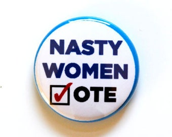 Nasty Woman Vote Pinback Button, Magnet, Zipper Pull, or Keychain